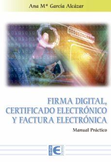FIRMA DIGITAL, CERTIFICADO ELECTRÓNICO Y FACTURA ELECTRÓNICA.