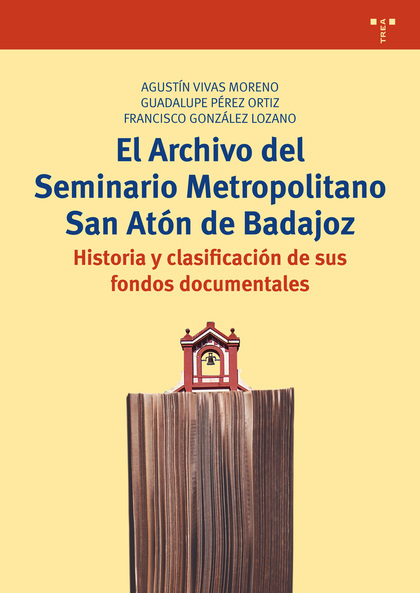 EL ARCHIVO DEL SEMINARIO METROPOLITANO SAN ATÓN DE BADAJOZ                      HISTORIA Y CLAS