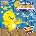 CANTA COM O PINTINHO AMARELINHO