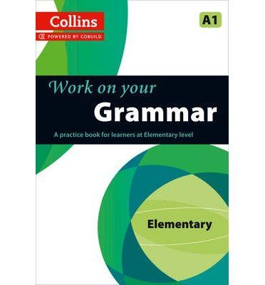 WORK ON YOUR GRAMMAR - ELEMENTARY A1