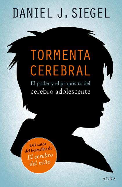 TORMENTA CEREBRAL : EL PODER Y EL PROPÓSITO DEL CEREBRO ADOLESCENTE
