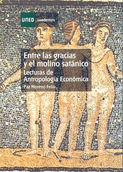 ENTRE LAS GRACIAS Y EL MOLINO SATÁNICO: LECTURAS DE ANTROPOLOGÍA ECONÓMICA