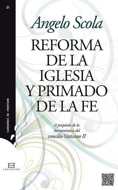 REFORMA DE LA IGLESIA Y PRIMADO DE LA FE. A PROPÓSITO DE LA HERMENÉUTICA DEL CONCILIO VATICANO