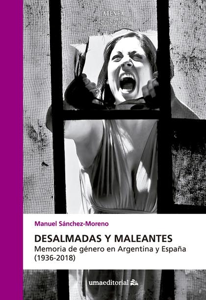 DESALMADAS Y MALEANTES. MEMORIA DE GÉNERO EN ARGENTINA Y ESPAÑA (1936-2018)