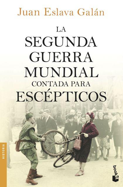 LA SEGUNDA GUERRA MUNDIAL CONTADA PARA ESCÉPTICOS.