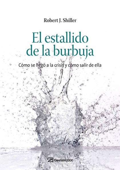EL ESTALLIDO DE LA BURBUJA. CÓMO SE LLEGÓ A LA CRISIS Y CÓMO SALIR DE ELLA