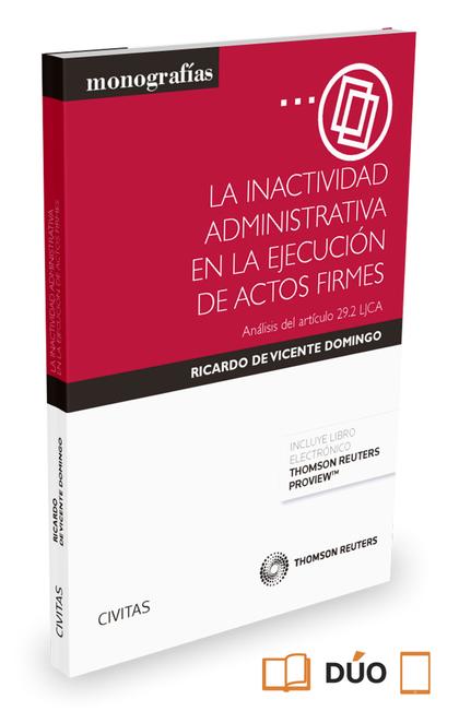 LA INACTIVIDAD ADMINISTRATIVA EN LA EJECUCIÓN DE ACTOS FIRMES (PAPEL + E-BOOK). ANÁLISIS DEL AR