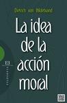 LA IDEA DE LA ACCIÓN MORAL