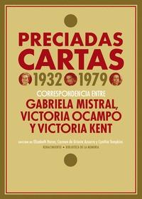PRECIADAS CARTAS (1932-1979). CORRESPONDENCIA ENTRE GABRIELA MISTRAL, VICTORIA OCAMPO Y VICTORI
