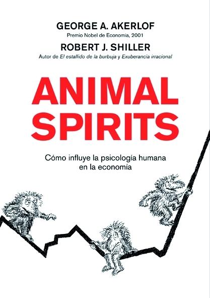 ANIMAL SPIRITS : CÓMO INFLUYE LA PSICOLOGÍA HUMANA EN LA ECONOMÍA