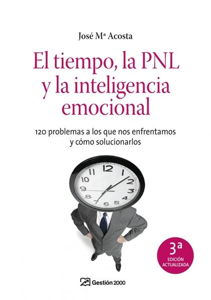 EL TIEMPO, LA PNL Y LA INTELIGENCIA EMOCIONAL : 122 PROBLEMAS A LOS QUE NO ENFRENTAMOS Y CÓMO S