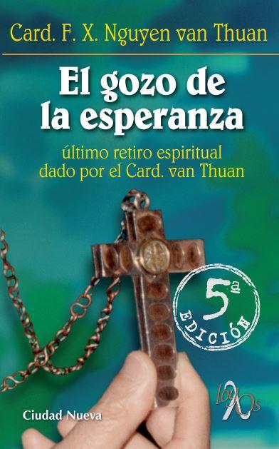 EL GOZO DE LA ESPERANZA : ÚLTIMO RETIRO ESPIRITUAL DADO POR EL CARDENAL VAN THUAN