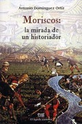 MORISCOS : LA MIRADA DE UN HISTORIADOR