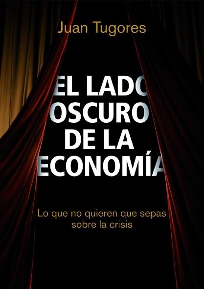 EL LADO OSCURO DE LA ECONOMÍA. LO QUE NO QUIEREN QUE SEPAS SOBRE LA CRISIS