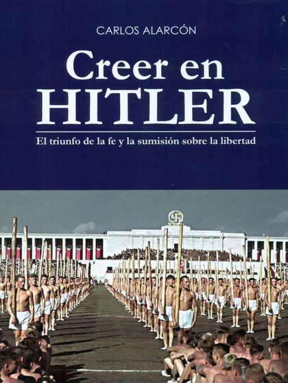 CREER EN HITLER : EL TRIUNFO DE LA FE Y LA SUMISIÓN SOBRE LA LIBERTAD