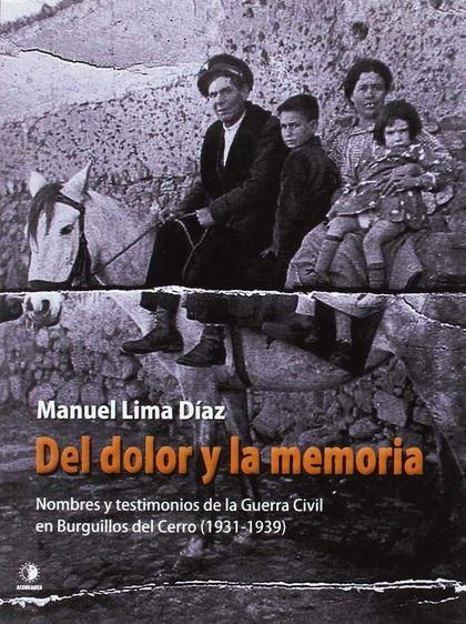 DEL DOLOR Y LA MEMORIA : NOMBRES Y TESTIMONIOS DE LA GUERRA CIVIL EN BURGUILLOS DEL CERRO, 1931