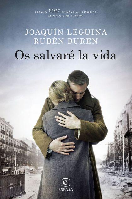 OS SALVARÉ LA VIDA. PREMIO 2017 DE NOVELA HISTÓRICA ALFONSO X EL SABIO