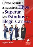 CÓMO AYUDAR A NUESTROS HIJOS A SUPERAR LOS ESTUDIOS Y ELEGIR CARRERA