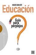 EDUCACIÓN: GUÍA PARA PERPLEJOS.