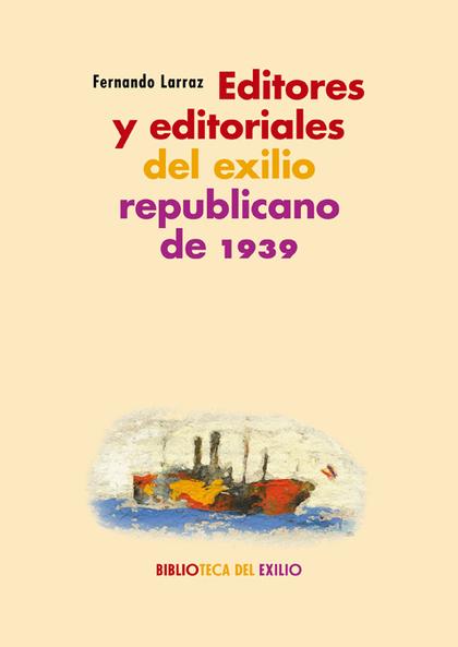 EDITORES Y EDITORIALES DEL EXILIO REPUBLICANO DE 1939. SERIE ´HISTORIA DE LA LITERATURA DEL EXI