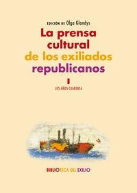 LA PRENSA CULTURAL DE LOS EXILIADOS REPUBLICANOS. I. LOS AÑOS 40