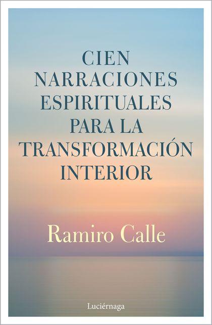 CIEN NARRACIONES ESPIRITUALES PARA LA TRANSFORMACIÓN INTERIOR.