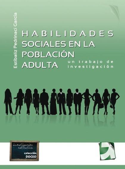 HABILIDADES SOCIALES EN LA POBLACIÓN ADULTA : UN TRABAJO DE INVESTIGACIÓN