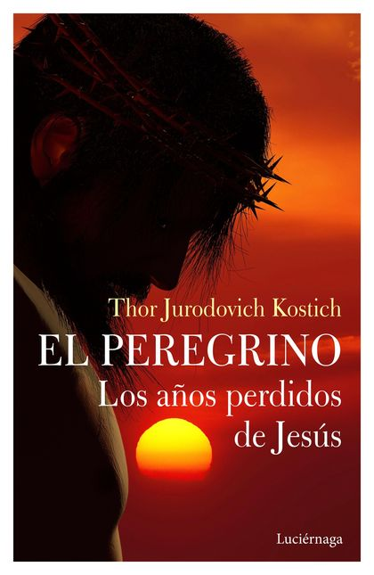EL PEREGRINO. LOS AÑOS PERDIDOS DE JESÚS.