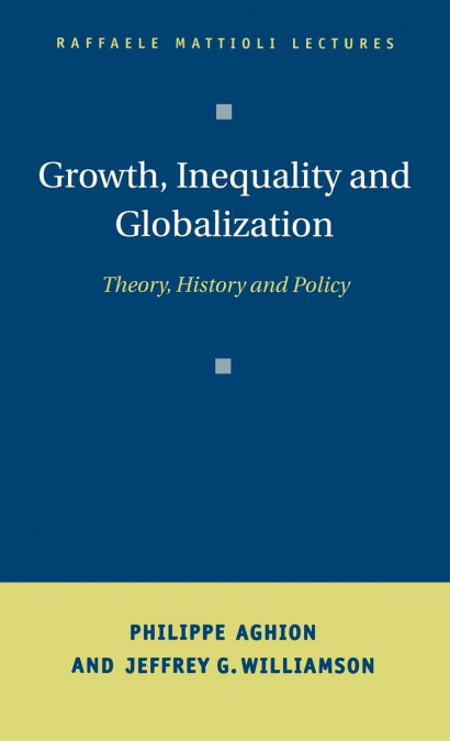 GROWTH, INEQUALITY, AND GLOBALIZATION. THEORY, HISTORY, AND POLICY