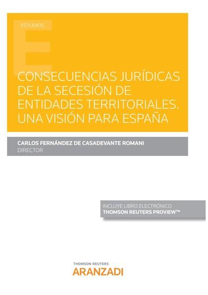 CONSECUENCIAS JURÍDICAS DE LA SECESIÓN DE ENTIDADES TERRITORIALES.. UNA VISIÓN PARA ESPAÑA