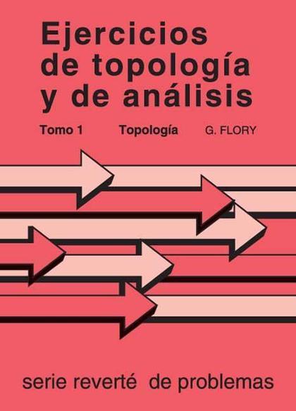 Ejercicios de topología y de análisis. Tomo I. Topología