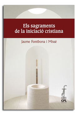 ELS SAGRAMENTS DE LA INICIACIÓ CRISTIANA.