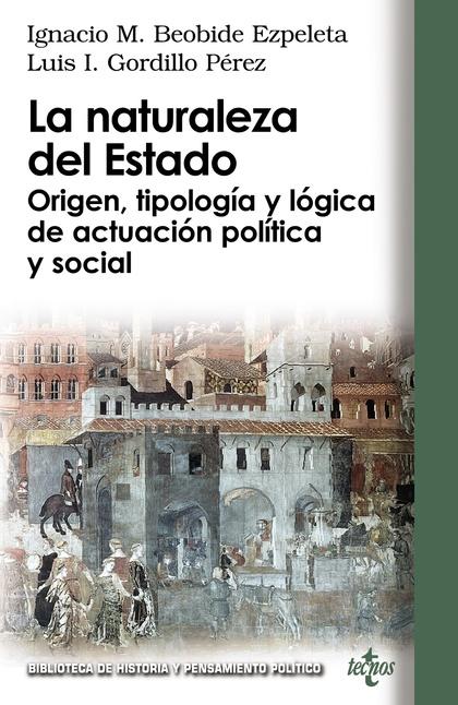 LA NATURALEZA DEL ESTADO : ORIGEN, TIPOLOGÍA Y LÓGICA DE ACTUACIÓN POLÍTICA Y SOCIAL