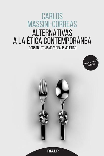 ALTERNATIVAS A LA ÉTICA CONTEMPORÁNEA. CONSTRUCTIVISMO Y REALISMO ÉTICO
