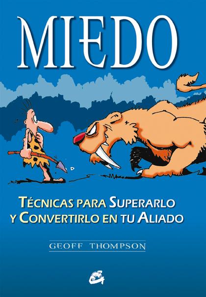 MIEDO: TÉCNICAS PARA SUPERARLO Y CONVERTIRLO EN TU ALIADO