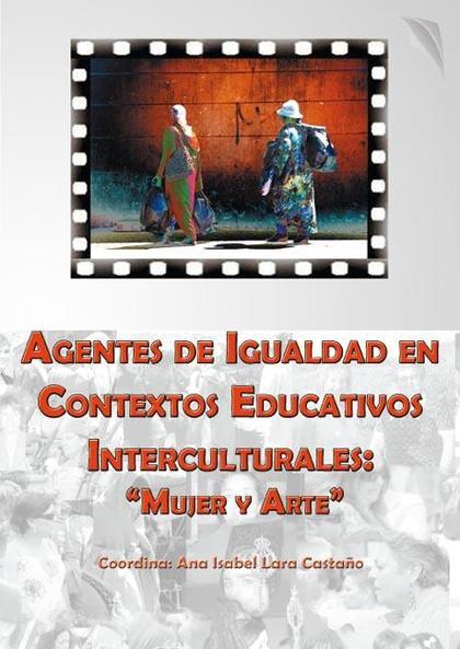 AGENTES DE IGUALDAD EN CONTEXTOS EDUCATIVOS INTERCULTURALES : MUJER Y ARTE