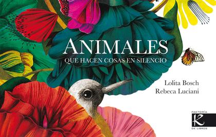 ANIMALES QUE HACEN COSAS EN SILENCIO.