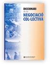 DICCIONARI DE LA NEGOCIACIÓ COL·LECTIVA