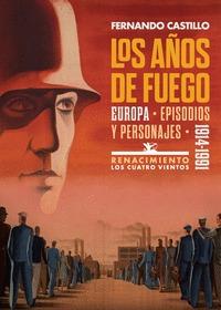 LOS AÑOS DE FUEGO. EUROPA, EPISODIOS Y PERSONAJES. 1914-1991