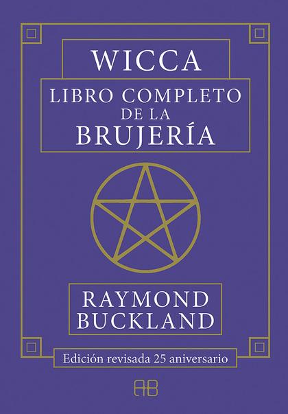 WICCA. LIBRO COMPLETO DE LA BRUJERÍA. EDICIÓN REVISADA 25 ANIVERSARIO