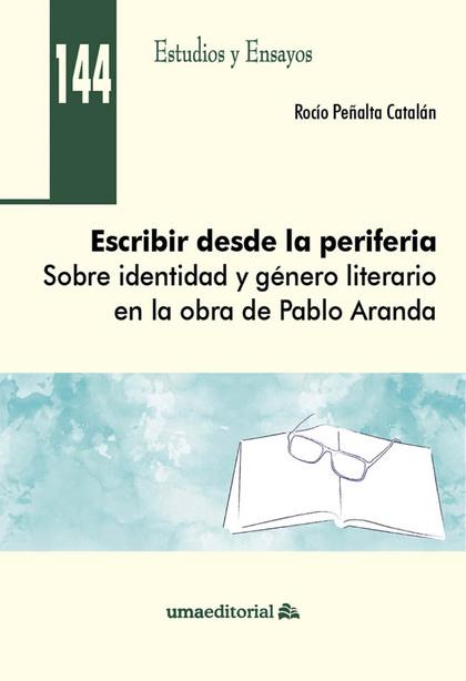 ESCRIBIR DESDE LA PERIFERIA. SOBRE IDENTIDAD Y GÉNERO LITERARIO EN LA OBRA DE PABLO ARANDA