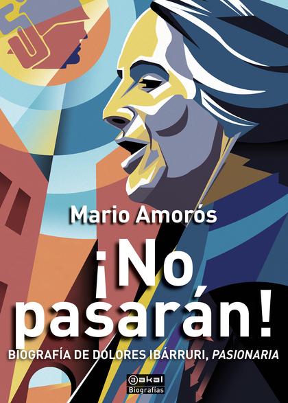 ¡NO PASARÁN!: BIOGRAFÍA DE DOLORES IBARRURI, PASIONARIA.