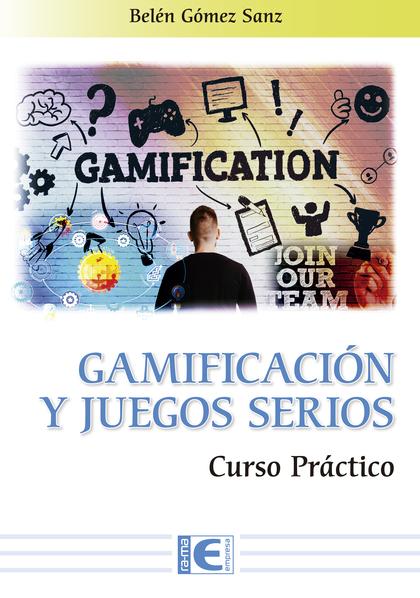 GAMIFICACION Y JUEGOS SERIOS CURSO PRACTICO.