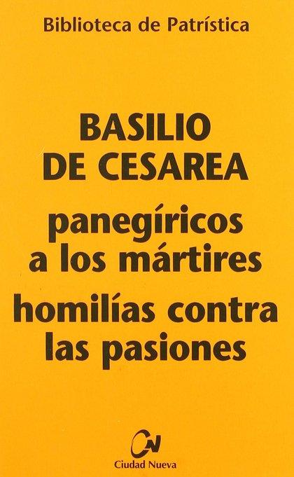 PANEGÍRICOS A LOS MÁRTIRES : HOMILÍAS CONTRA LAS PASIONES