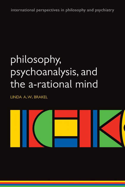 PHILOSOPHY, PSYCHOANALYSIS AND THE A-RATIONAL MIND