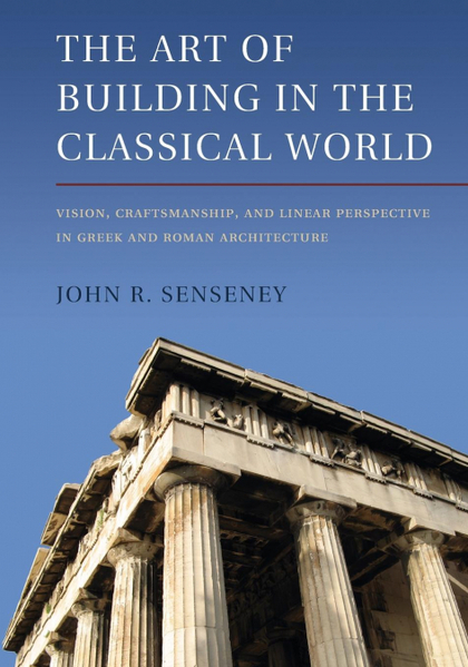 THE ART OF BUILDING IN THE CLASSICAL WORLD.