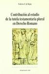 CONTRIBUCION AL ESTUDIO TUTELA TESTAMENTARIA PLURAL EN DERECHO ROMANO