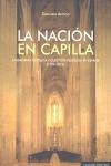 LA NACIÓN EN CAPILLA : CIUDADANÍA CATÓLICA Y CUESTIÓN RELIGIOSA EN ESPAÑA, 1793-1874