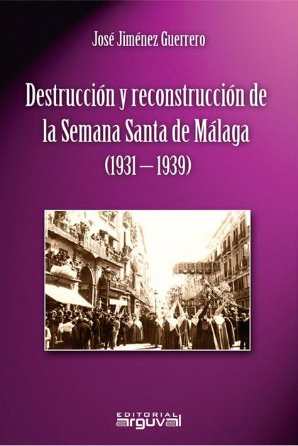 DESTRUCCION Y RECONSTRUCCION SEMANA SANTA MALAGA 1931-1939.