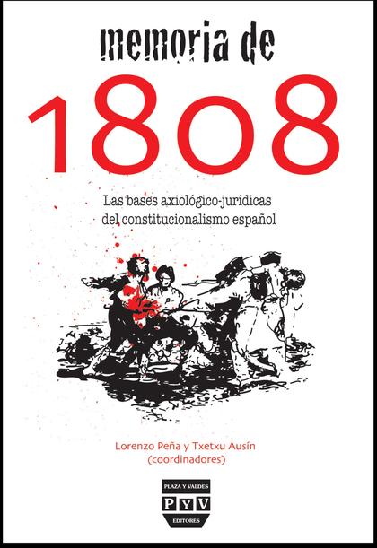 MEMORIA DE 1808 : LAS BASS AXIOLÓGICO-JURÍDICAS DEL CONSTITUCIONALISMO ESPAÑOL